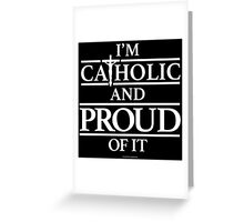 I'm Catholic and Proud of It Greeting Card