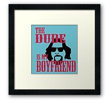 The Dude is my Boyfriend Framed Print