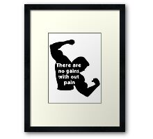 No Gains Without Pain Framed Print