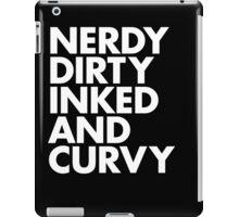 NERDY DIRTY INKED AND CURVY iPad Case/Skin