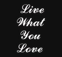 Live What You Love by Joe Bolingbroke