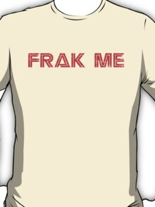 Frak Me T-Shirt