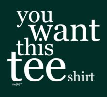 you want this tee shirt | white by theG