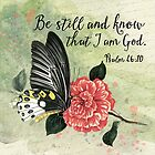Be Still and Know That I am God - Psalm 46:10 - Encouragement - Botanical Illustration by traciv