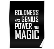 Boldness has Genius, Power and Magic (Goethe) white version Poster