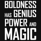 Boldness has Genius, Power and Magic (Goethe) white version by jezkemp