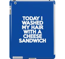Today I washed my hair with a cheese sandwich iPad Case/Skin