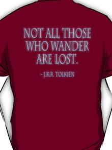 J.R.R, Tolkien, Not all those who wander are lost. WHITE T-Shirt