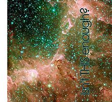 UNIVERSE - isn't this enough?  by BEGROTESQUE