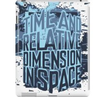 Time And Relative Dimension In Space iPad Case/Skin