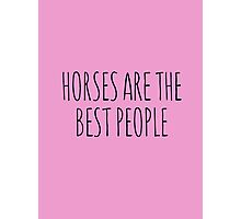 Horses are the best people. Photographic Print