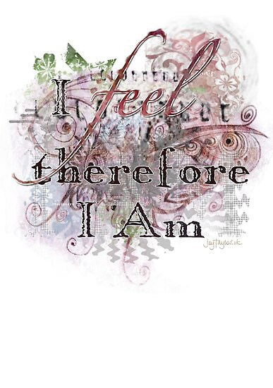 I Feel, Therefore I Am by Jay Taylor