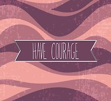 Have Courage - Purple by anabellstar
