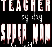 Teacher By Day Super Mom BY Night by inkedcreatively