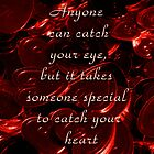 Anyone can catch your eye, but it takes someone special to catch your heart by PamelaJoPhoto