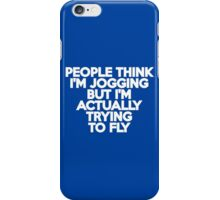 People think I'm jogging but I'm actually trying to fly iPhone Case/Skin