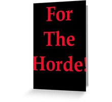 For The Horde! Greeting Card
