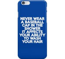 Never wear a baseball cap in the shower iPhone Case/Skin