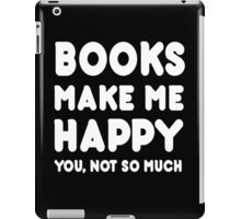 Books Makes Me Happy You, Not So Much - Tshirts & Hoodies iPad Case/Skin