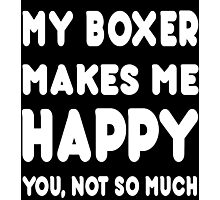 My Boxer Makes Me Happy You, Not So Much - Tshirts & Hoodies Photographic Print