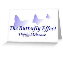 Butterfly Effect - Thyroid Disease Greeting Card