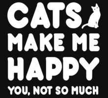 Cats Makes Me Happy You, Not So Much - Tshirts & Hoodies by custom222