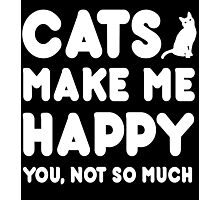 Cats Makes Me Happy You, Not So Much - Tshirts & Hoodies Photographic Print