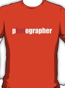 One HOT Photographer T-Shirt