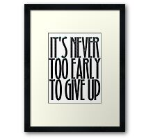 It's never too early to give up Framed Print