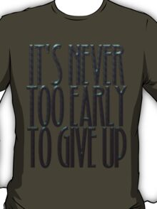 It's never too early to give up T-Shirt