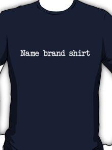 Name brand shirt T-Shirt