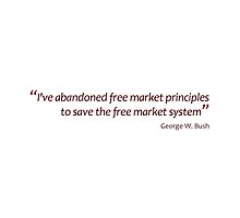 Abandoned the free market to save the free market... (Jaw-dropping Bushisms) by gshapley