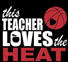 This Teacher Loves The HEAT by fancytees