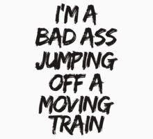 Firestarter - I'm a badass jumping off a moving train by lovaticmerch