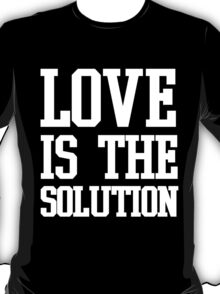 LOVE IS THE SOLUTION (W) T-Shirt