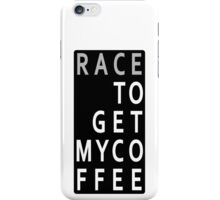 RACE To Get My Coffee iPhone Case/Skin