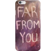 Far From You  iPhone Case/Skin