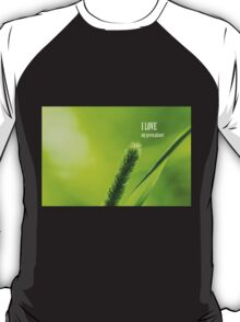 Green Grass And Sun - I love my green planet T-Shirt