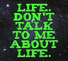 Life - Don't Talk To Me About Life by ArtWeaver