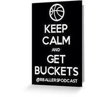 BBP - Keep Calm Get Buckets Greeting Card