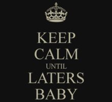 Keep Calm Laters Baby. T-Shirt