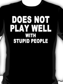 Does not play well with stupid people Funny Geek Nerd T-Shirt