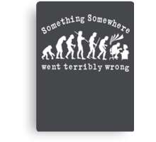 Something Somewhere Went Terribly Wrong Canvas Print