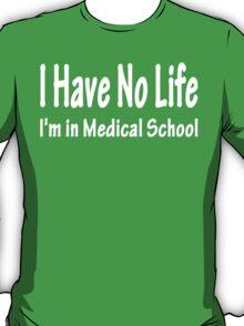 I have no life i'm in medical school Funny Geek Nerd T-Shirt