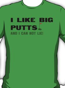 I like big putts and i can not lie Funny Geek Nerd T-Shirt