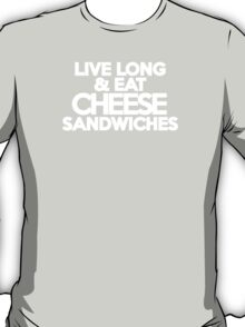 Live long & eat cheese sandwiches T-Shirt
