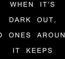 And when its dark out. Sticker