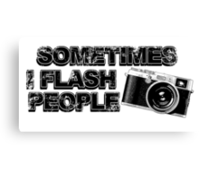 some times i flash people Canvas Print