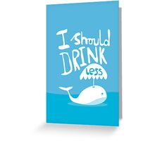 I should drink less Greeting Card