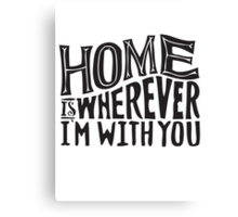 home is wherever i'm with you Canvas Print